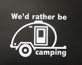 We'd rather be camping teardrop camper window decal.  Teardrop trailer.  Camping gear.  Campground.  Vintage travel trailer. Vinyl car decal