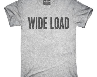 Wide Load T-Shirt, Hoodie, Tank Top, Gifts