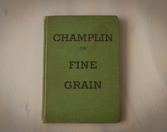 CHAMPLIN on FINE GRAIN (1937, First Edition) Vintage Book, Camera and Photography History , Art Hobby Books