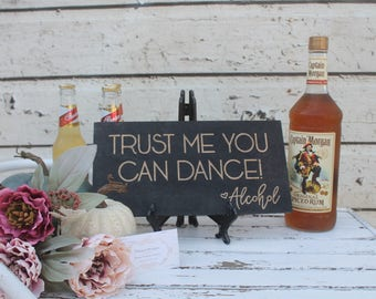 Trust me you can dance Alcohol Laser engraved wedding sign