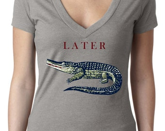 gator shirt - alligator shirt - animal shirt - graduation shirt - womens tshirts - graduation gift-graduation tshirt -LATER GATOR-deep vneck