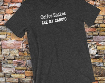 Coffee Shakes Are My Cardio Funny Workout T-Shirt Short-Sleeve Unisex Jersey Tee