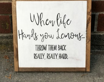 Framed wood sign | when life hands you lemons... Throw them back really, really hard | funny decor