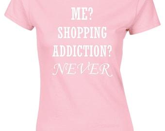 Me? Shopping Addiction? Never Ladies T Shirt Womens Funny Printed Slogan  Design Cute Meme