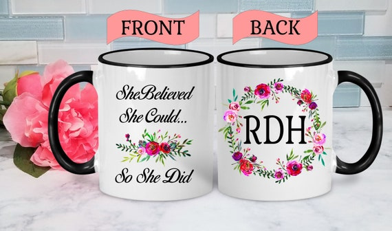 Dental Hygienist Mug Dental Hygienist Gift RDH Gift RDH Graduation Gift RDH Students College Graduation Gift Graduation Mug She Believed She