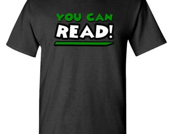 YOU CAN READ! - t-shirt short or long sleeve your choice!