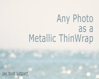 Any Photo - Metallic ThinWrap - Choose the size