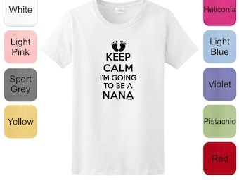 Keep  Calm I'm Going to Be a Nana Ladies T-Shirt 2000L - KC-99