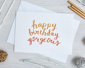 Happy Birthday Gorgeous Card   Birthday Card   Girlfriend   Best Friend   Love   Handwritten, Calligraphy, Brush Lettering