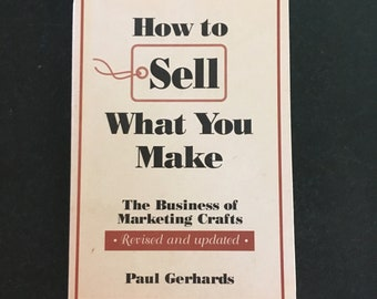 How to Sell What You Make: The Business of Marketing Crafts