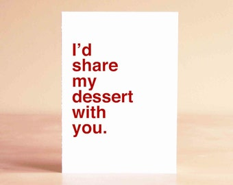 Funny Fathers Day Card - Husband Card - Boyfriend Card - Funny Anniversary Card - Funny Valentine Card - I'd share my dessert with you.