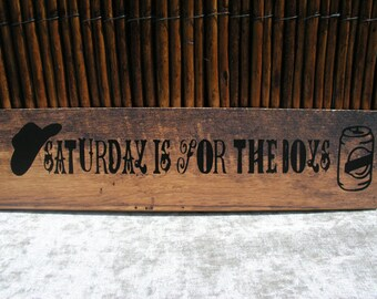 "Snarky Sign ~ Fun Signs ~ Funny Quote Signs ~ Wood Signs ~ Funny Gift Sign ~ ""Saturdays is for the Boys""~ ~ Man Cave Sign ~ Sarcastic Sign"