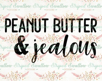 Peanut Butter & Jealous SVG Digital Cut File