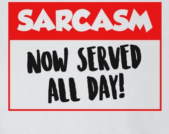 Sarcasm Now Served All Day T-Shirt