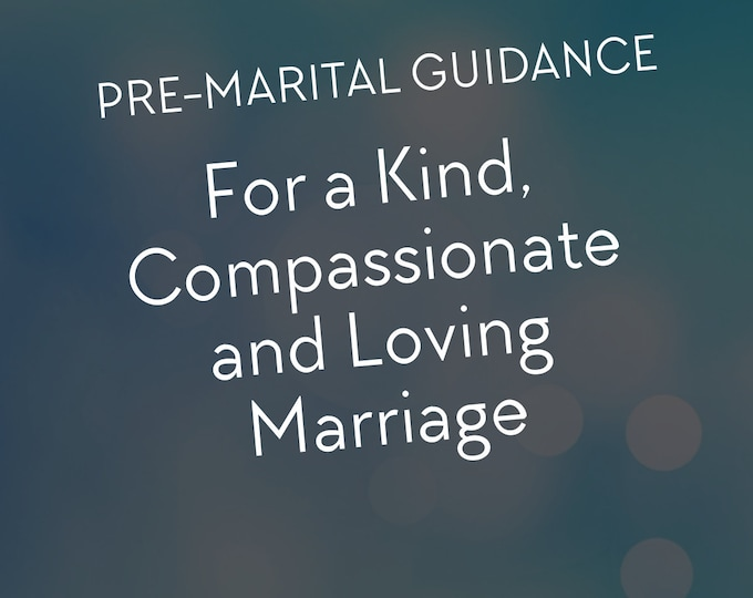 Pre-Marital Guidance for a Kind, Compassionate and Loving Marriage