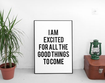 Printable Quotes, i am excited for all the good things to come