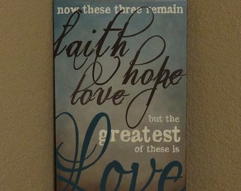 "Faith Hope Love but the greatest of these is Love. 1 Cor. 13:13 Scripture Sign - 12"" x 19"" SignsbyDenise"