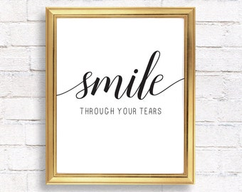 Smile through your tears, Quote prints, Inspirational quote, Printable wall art, calligraphy print, home decor prints
