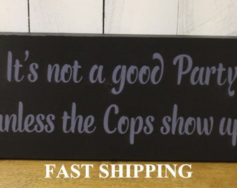 It's Not a Good PARTY/unless the COPS show up Sign/Wedding/ Reception Sign/Party Sign/Bar Sign/Party Sign/Event Sign/Wood Sign/Black/Gray