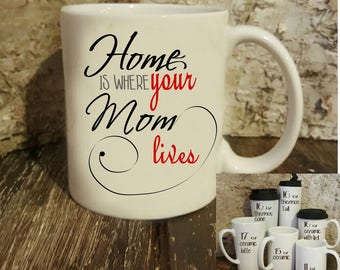 Home is where your mom lives, Personalized Mug for mom, Unique gift for mom,  mom birthday gift or mothers day