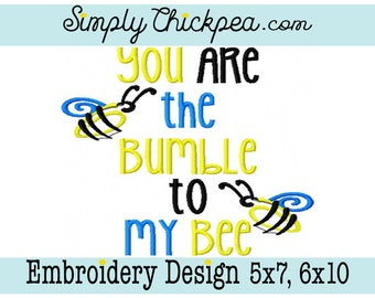 Embroidery Design - You are the Bumble to My Bee - Adorable Saying - For 5x7 and 6x10 Hoops