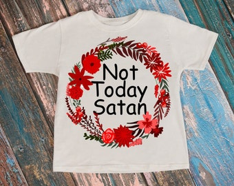 Svg, Satan, Not today satan, Not today, Not today shirt, Nope not today, Floral wreath, Religion svg, Christian svg, Quotes svg, Blessed svg