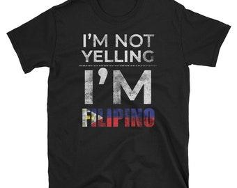 I'm Not Yelling I'm Filipino T-shirt