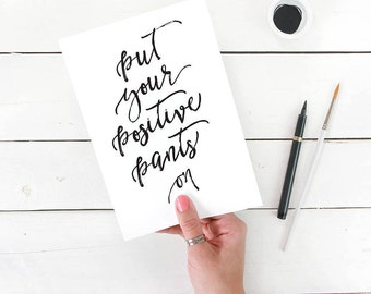 Put your Positive Pants on, Typography Inspirational Wall Art, Black and White