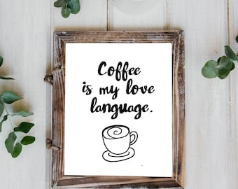Coffee Is My Love Language || Printable Wall Art, Printable Quote, Downloadable Print