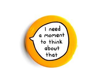 J'ai besoin d'un Moment à penser que - Pin Badge bouton