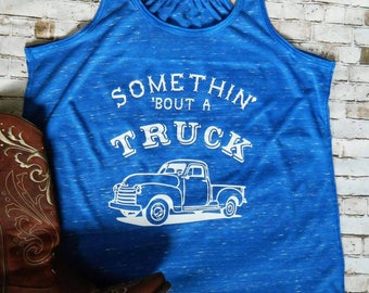 Somethin' 'bout a Truck Tank top.  kip Moore.  Country shirt. Country concert.  Garth Brooks truck girl.  Truck man.  Vintage truck.