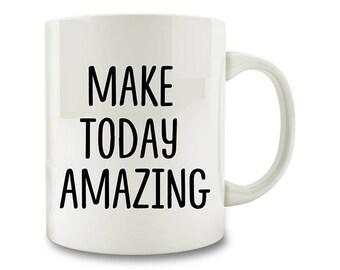 Motivation Monday - Make Today Amazing Coffee Mug (D135)