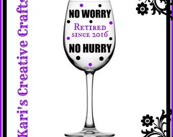 No worry. No hurry. Retired Wine Glass, Retirement Wine Glass, Custom Wine Glass, personalized wine glass