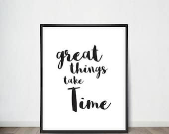 Great things take time,Inspirational Quote,Art Print, Quote, Inspirational Quote Print, Digital Art, Digital Art Print, Digital Artworks