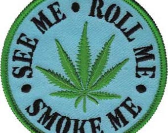 """Weed """"See Me Roll Me"""" Embroidered Patch, Cannabis, Pot, Legalize, 420"""