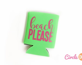 Beach Please Can KOOZIE® - Personalized Bachelorette Beer/Soda Can Hugger gift for beach vacation, girls trip, vacation party favor, funny