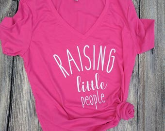 Raising little people shirt, mom shirt, mother's day shirt, mother shirt, shirt for mom, mother's day gift, mom life shirt, blessed mom