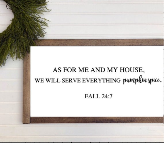 As For Me And My House We Will Serve Everything Pumpkin Spice | Fall 24:7