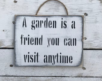 A Garden Is A Friend You Can Visit Anytime Garden Sign Gardening Quote Gardener Gift Zen Garden Garden Ornament Gift For Her Gift For Him