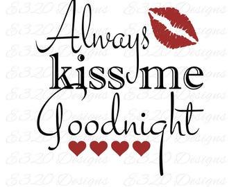 Always Kiss Me Goodnight SVG Cut File