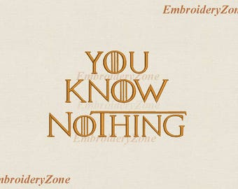The phrase You know nothing Machine embroidery design. 8 sizes. Hoop 4x4 5x7 6x10 7x11 Fonts from special alphabet game of thrones