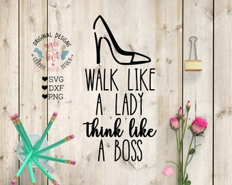 Lady Boss Cut File in SVG, DXF, png, Lady Boss SVG, Walk like a Lady Think Like a Boss svg, Think like a boss svg, woman's empowerment svg