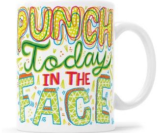 Punch Today In The Face Inspirational Mug Entrepreneur Gift Girl Boss Gift Awesome Mug Hand Lettered Mug Motivational Mug Good Vibes Mug