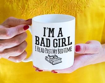 Book Lover Gift, I'm A Bad Girl I Read Past My Bedtime Mug, funny mug (M69-rts)