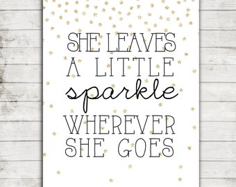 """Baby Girl Printable Download """"She Leaves a Little Sparkle Wherever She Goes"""" Nursery or Girl's Art Print with Gold Stars #072"""