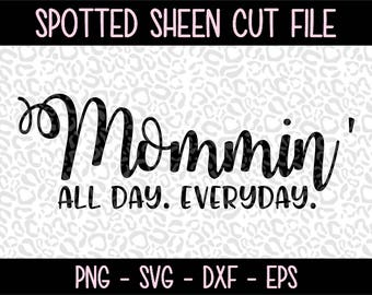 Mommin' All Day Everyday PNG SVG eps and dxf Files for Cutting Machines Cameo or Cricut