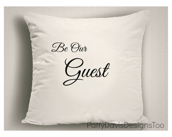 Accent Pillow Be Our Guest ,  Guest Room Throw Pillow, Guest Room Decor, Pillows with Sayings