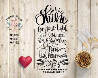 Shine for your light has come and the Glory of God has risen upon you Cut File in SVG, DXF, PNG, Faith svg, motivational svg bible verse svg