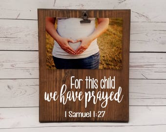 For this child we have prayed, Samuel 1:27 Picture frame, photo with clip gift! ultrasound sonogram, baby reveal, pregnancy announcement 7x9
