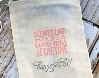10 Hangover Kits - Seemed Like Such a Good Idea at the Time - Hangover Kit! - Hand stamped muslin 5x7 recovery bags, favors, recovery kit